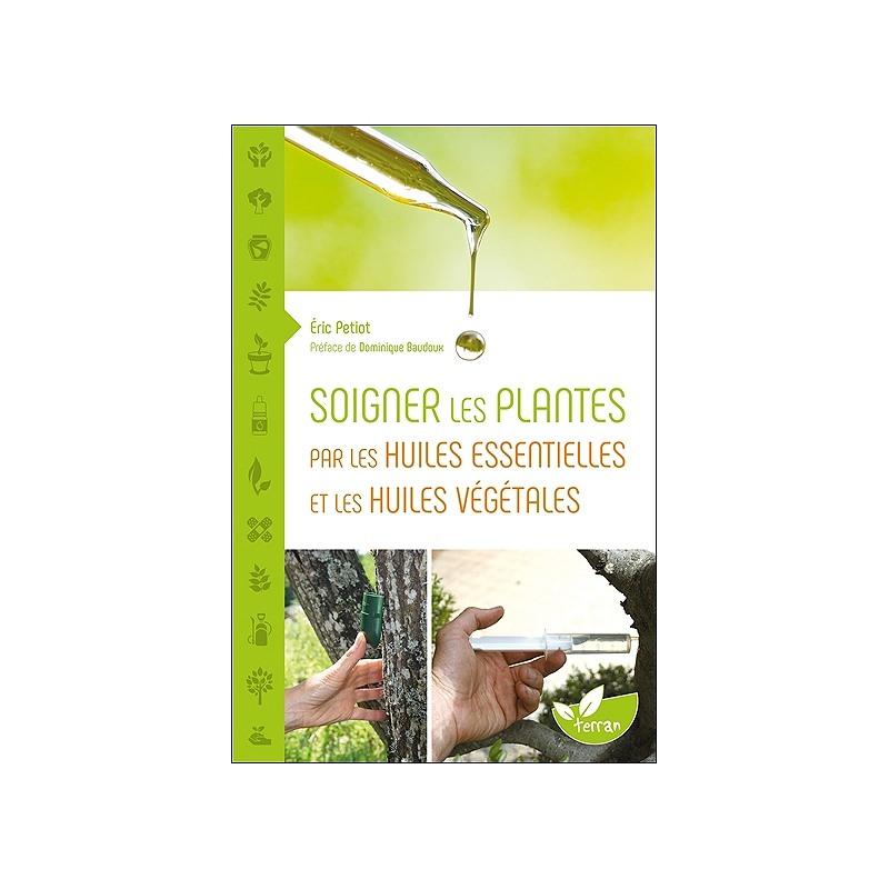 Soigner les plantes par les huiles essentielles et les huiles végétales