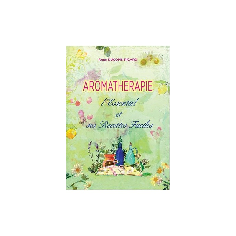 Aromathérapie l'Essentiel et Ses Recettes Faciles