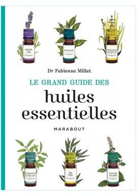 Le grand guide des huiles essentielles - Edition Marabout